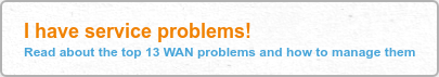 I have service problems! Read about the top 13 WAN problems and how to manage  them