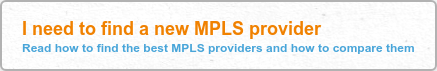 I need to find a new MPLS provider Read how to find the best MPLS providers and  how to compare them
