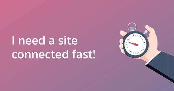 I need a site connected fast